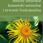 Monografia naukowa – Rośliny zielarskie kosmetyki naturalne i żywność funkcjonalna, Nowe nadzieje fitoterapii – jest już dostępna