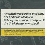 Przeciwnowotworowe preparaty dra med. Gerharda Madausa. Potencjalne możliwości użycia oligopleksów dra med. G. Madausa w onkologii – prezentacja.