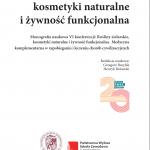 """Wydano monografię naukową VI konferencji """"Rośliny zielarskie, kosmetyki naturalne i żywność funkcjonalna"""" – Medycyna komplementarna w zapobieganiu i leczeniu chorób cywilizacyjnych, Krosno-Wrocław 2019."""